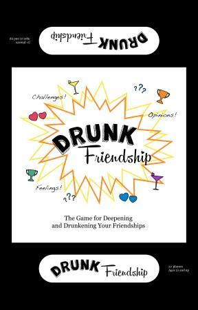 Check this out: Drunk Friendship box top.png